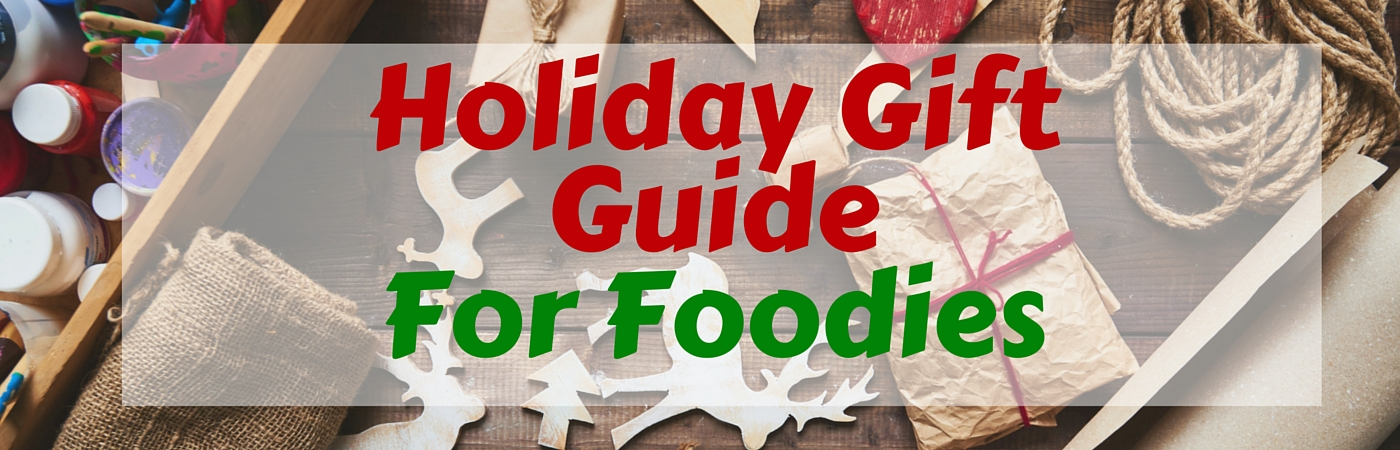 2015 Holiday Gift Guide: What to Buy for Foodies