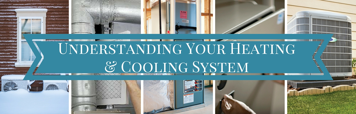 The Ultimate Homeowners Guide to Understanding Your Heating and Cooling System