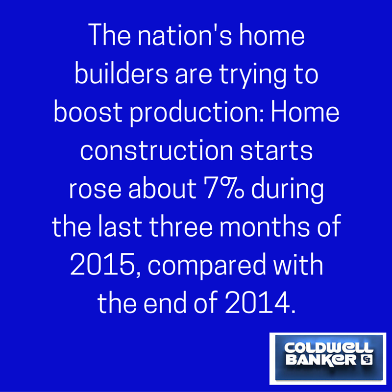 The nation's home builders are trying to boost production- Home construction starts rose about 7% during the last three months of 2015, compared with the end of 2014.