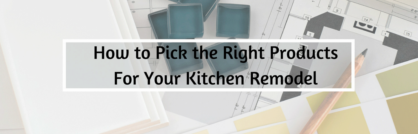 A Key Component Of Any Kitchen Remodel Is Selecting New Products That Fit With Your Design Budget And Construction Timeframe In Our Final Post